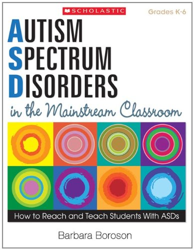 Autism Spectrum Disorders in the Mainstream Classroom: How to Reach and Teach Students with Asds 9780545168762