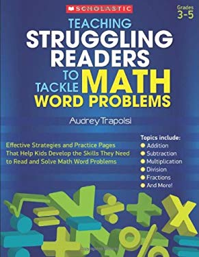 Teaching Struggling Readers to Tackle Math Word Problems: Effective Strategies and Practice Pages That Help Kids Develop the Skills They Need to Read 9780545207171