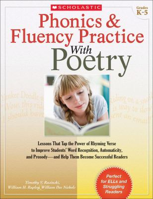 Phonics & Fluency Practice with Poetry: Lessons That Tap the Power of Rhyming Verse to Improve Students' Word Recognition, Automaticity, and Prosody-A 9780545211864