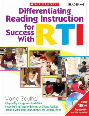 Differentiating Reading Instruction for Success with RTI, Grades K-3: A Day-To-Day Management Guide with Interactive Tools, Targeted Lessons, and Tier 9780545214865