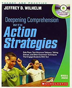 Deepening Comprehension with Action Strategies: Role Plays, Text-Structure Tableaux, Talking Statues, and Other Enactment Techniques That Engage Stude 9780545218597