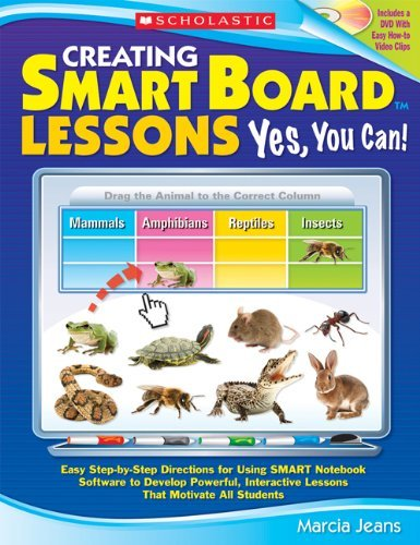 Creating Smart Board Lessons: Yes, You Can!: Easy Step-By-Step Directions for Using SMART Notebook Software to Develop Powerful, Interactive Lessons T 9780545221344