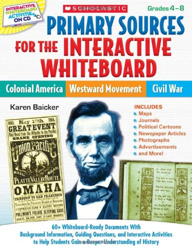 Primary Sources for the Interactive Whiteboard: Colonial America, Westward Movement, Civil War: 60+ Whiteboard-Ready Documents with Background Informa 9780545257930