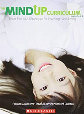 The Mindup Curriculum, Grades Pre-K-2: Brain-Focused Strategies for Learning-And Living 9780545267120