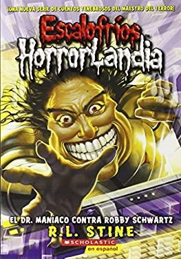 Escalofrios Horrorlandia #5: El Dr. Maniaco Contra Robby Schwartz: (Spanish Language Edition of Goosebumps Horrorland #5: Dr. Maniac vs. Robby Schwart 9780545270717