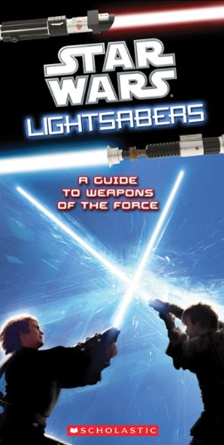 Star Wars Lightsabers: A Guide to Weapons of the Force 9780545271776