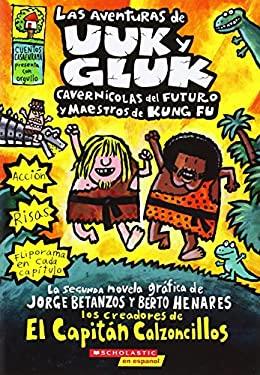 Las Aventuras de Uuk y Gluk, Cavernicolas del Futuro y Maestros de Kung Fu: (Spanish Language Edition of the Adventures of Ook and Gluk, Kung-Fu Cavem 9780545279161
