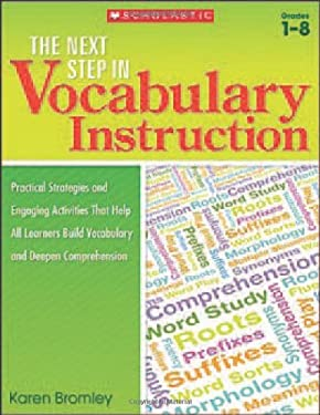The Next Step in Vocabulary Instruction: Practical Strategies and Engaging Activities That Help All Learners Build Vocabulary and Deepen Comprehension 9780545321143