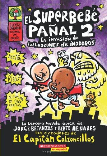 El  Superbebe Panal #2: La Invasion de Los Ladrones de Inodoros: (Spanish Language Edition of Super Diaper Baby #2: The Invasion of the Potty Snatcher 9780545375627