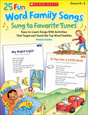 25 Fun Word Family Songs Sung to Favorite Tunes: Easy-To-Learn Songs with Activities That Target and Teach the Top Word Families 9780545448826