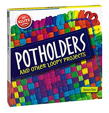 Potholders: And Other Loopy Projects (Klutz)