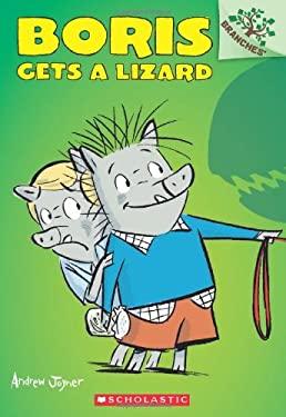 Boris #2: Boris Gets a Lizard (A Branches Book)
