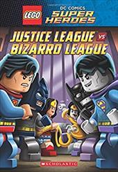 Justice League vs. Bizarro League (LEGO DC Super Heroes: Chapter Book #1) 22982121