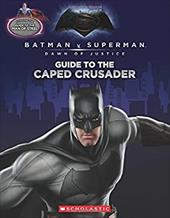 Guide to the Caped Crusader / Guide to the Man of Steel: Movie Flip Book (Batman vs. Superman: Dawn of Justice) 22857684