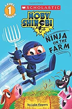 Ninja on the Farm (Scholastic Reader, Level 1: Moby Shinobi)