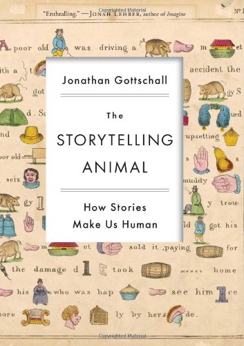 The Storytelling Animal: How Stories Make Us Human 9780547391403