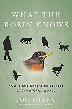 What the Robin Knows: How Birds Reveal the Secrets of the Natural World 9780547451251
