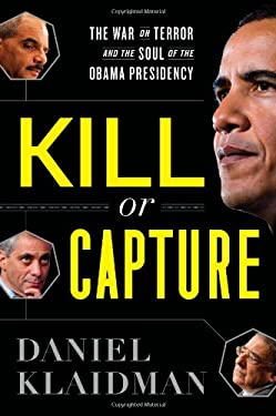 Kill or Capture: The War on Terror and the Soul of the Obama Presidency 9780547547893