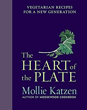Heart of the Plate : Vegetarian Recipes for a New Generation