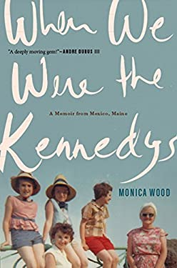 When We Were the Kennedys: A Memoir from Mexico, Maine 9780547630144