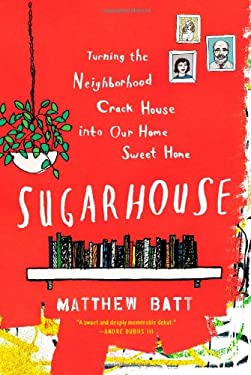 Sugarhouse: Turning the Neighborhood Crack House Into Our Home Sweet Home 9780547634531