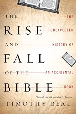 The Rise and Fall of the Bible: The Unexpected History of an Accidental Book 9780547737348