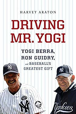 Driving Mr. Yogi: Yogi Berra, Ron Guidry, and Baseball's Greatest Gift 9780547746722
