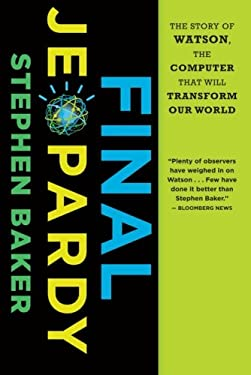 Final Jeopardy: The Story of Watson, the Computer That Will Transform Our World 9780547747194