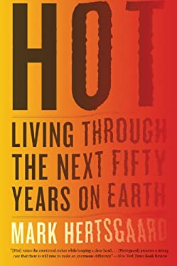 Hot: Living Through the Next Fifty Years on Earth 9780547750415