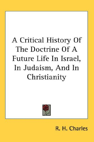 A Critical History of the Doctrine of a Future Life in Israel, in Judaism, and in Christianity 9780548119471