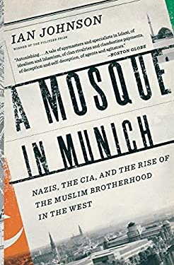 A Mosque in Munich: Nazis, the CIA, and the Rise of the Muslim Brotherhood in the West 9780547423173