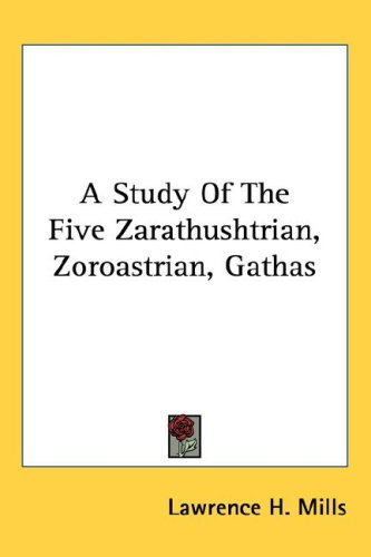 A Study of the Five Zarathushtrian, Zoroastrian, Gathas 9780548104460
