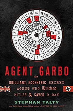 Agent Garbo: The Brilliant, Eccentric Secret Agent Who Tricked Hitler and Saved D-Day 9780547614816
