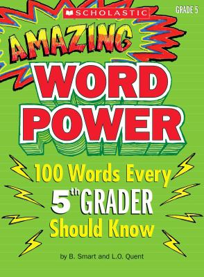 Amazing Word Power, Grade 5: 100 Words Every 5th Grader Should Know 9780545087087