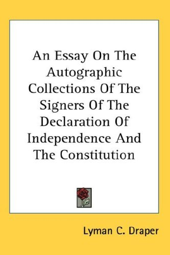 An Essay on the Autographic Collections of the Signers of the Declaration of Independence and the Constitution 9780548042342