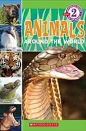 Scholastic Reader Level 2: Animals Around the World
