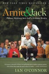 Arnie and Jack: Palmer, Nicklaus, and Golf's Greatest Rivalry 1856911