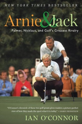 Arnie and Jack: Palmer, Nicklaus, and Golf's Greatest Rivalry 9780547237862