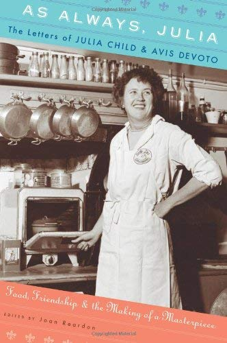 As Always, Julia: The Letters of Julia Child and Avis DeVoto: Food, Friendship, and the Making of a Masterpiece 9780547417714