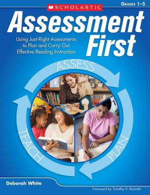 Assessment First, Grades 1-5: Using Just-Right Assessments to Plan and Carry Out Effective Reading Instruction 9780545021227
