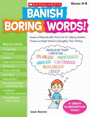 Banish Boring Words!, Grades 4-8: Dozens of Reproducible Word Lists for Helping Students Choose Just-Right Words to Strengthen Their Writing 9780545083034