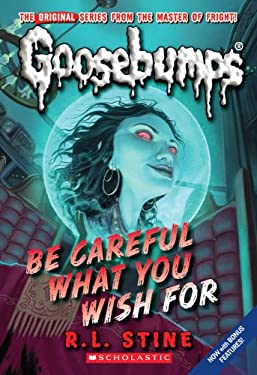 Classic Goosebumps #7: Be Careful What You Wish for 9780545035248