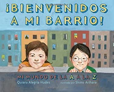 !Bienvenidos A Mi Barrio!: Mi Mundo de la A A la Z 9780545094252