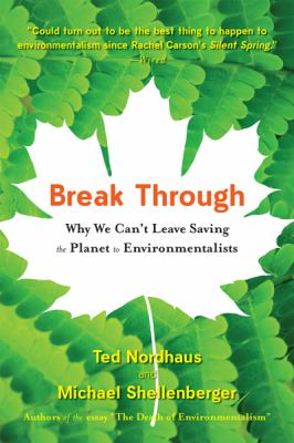 Break Through: Why We Can't Leave Saving the Planet to Environmentalists 9780547085951