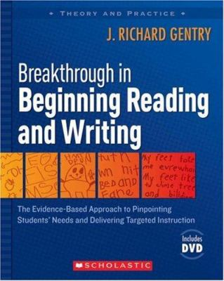 Breakthrough in Beginning Reading and Writing: The Evidence-Based Approach to Pinpointing Students' Needs and Delivering Targeted Instruction [With DV 9780545007252