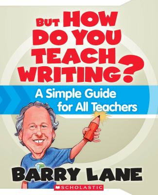 But How Do You Teach Writing?: A Simple Guide for All Teachers 9780545021180