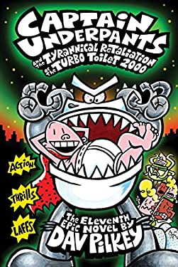 Captain Underpants and the Tyrannical Retaliation of the Turbo Toilet 2000 (Captain Underpants #11)