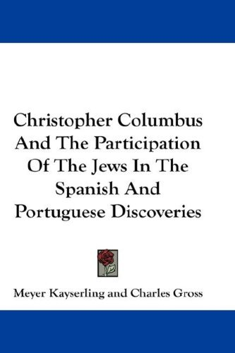 Christopher Columbus and the Participation of the Jews in the Spanish and Portuguese Discoveries 9780548166062