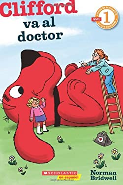 Clifford Va al Doctor: (Spanish Language Edition Of Scholastic Reader Level 1: Clifford Goes To The Doctor) 9780545341189