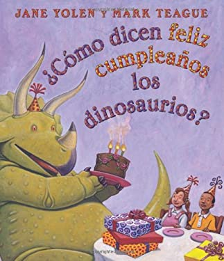 Como Dicen Feliz Cumpleanos Los Dinosaurios?: (Spanish Language Edition of How Do Dinosaurs Say Happy Birthday?) 9780545346429